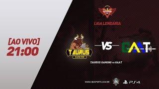 LIGA LENDÁRIA - Taurus Gaming VS GAAT - PS4