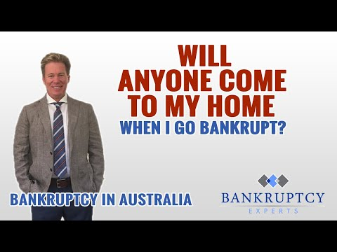 Bankruptcy Experts Australia - Will anyone come to my home if I Declare Bankruptcy?
