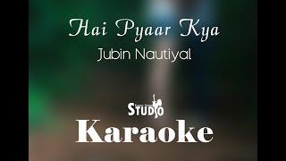Hai Pyaar Kya | Jubin Nautiyal | Karaoke