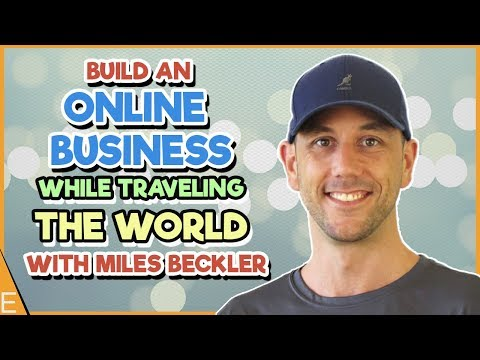 How To Build An Online Business That Gives You Freedom To Travel The World   Miles Beckler Interview