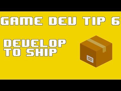 Indie Game Dev Tip #6: Develop to Ship
