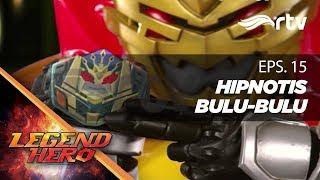 Download Legend Hero RTV : Hipnotis Bulu-bulu (Episode 15) || Full