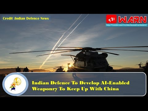 Indian Defence To Develop AI-Enabled Weaponry To Keep Up With China