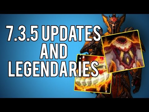Patch 7.3.5 Updates And Choosing Legendaries - WoW Legion 7.3