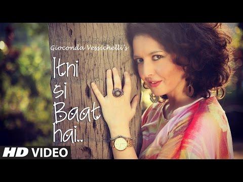 Itni Si Baat Hai  Full Video Song   Gioconda Vessichelli   T Series