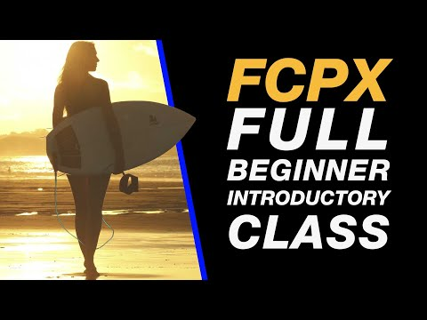 Final Cut Pro X: Full Tutorial Class for Beginners - Import, Edit & Export