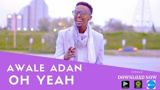 AWALE ADAN l OH YEAH l 2018  (OFFICIAL VIDEO)