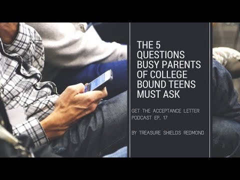 Here Are 5 Questions Busy Parents of College Bound Teens Must Ask