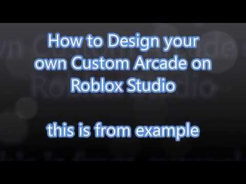 How to Design your own Custom Arcade on Roblox Studio