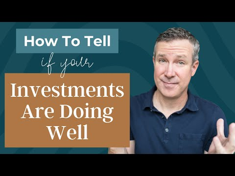 Are Your Investments Really Doing Well?  How To Tell If Your Investments Are Performing