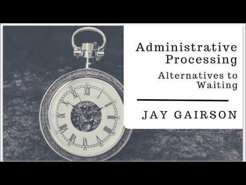 "Visa ""Administrative Processing"" - Alternatives to Waiting"