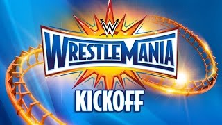 WrestleMania 33 Kickoff: April 2, 2017