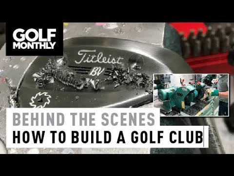 How To Build A Golf Club I Golf Monthly