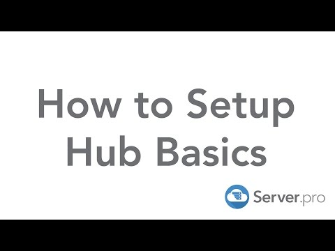 How to Setup Hub Basics - Server.pro