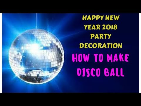 HAPPY NEW YEAR 2018 PARTY DECORATION   HOW TO MAKE DISCO BALL D.I.Y