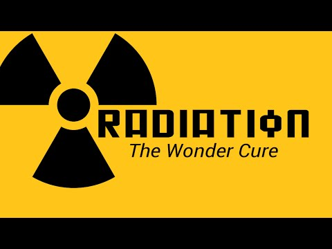 Radiation: The Wonder Cure