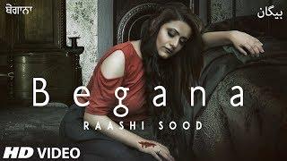 Raashi Sood: Begana (Full Song) Navi Ferozepurwala | Harley Josan | Latest Punjabi Songs 2018