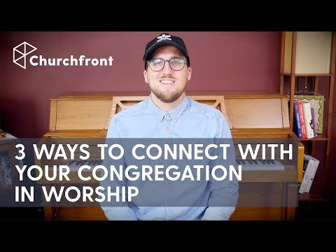 3 WAYS WORSHIP LEADERS CAN CONNECT WITH THIER CONGREGATION