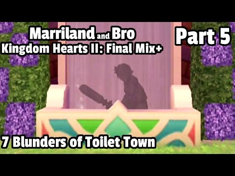 Kingdom Hearts 2 FM Marriland and Bro, Pt.05: 7 Blunders of Toilet Town [Final Mix+ / Critical Mode]