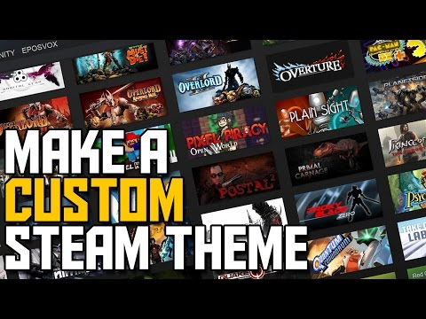 How to Customize Your Steam Theme or Skin!