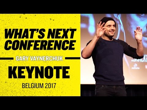 What's Next Conference Gary Vaynerchuk Keynote | Belgium 2017