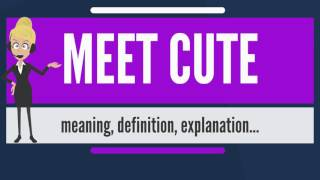 What is MEET CUTE? What does MEET CUTE mean? MEET CUTE meaning, definition & explanation