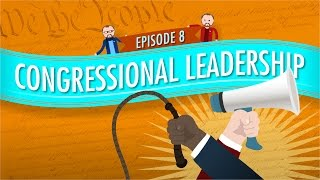 Congressional Leadership: Crash Course Government and Politics #8