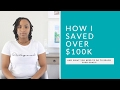 How I Saved Over $100k and what you need to do to reach your goals