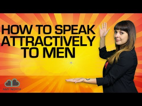 How To Speak Attractively To Men