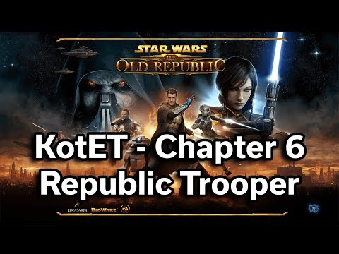 Star Wars - The Old Republic - Knights of the Eternal Throne - Chapter 6 - Light Side Trooper