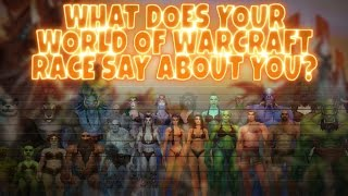 What Does Your World of Warcraft Race Say About You?