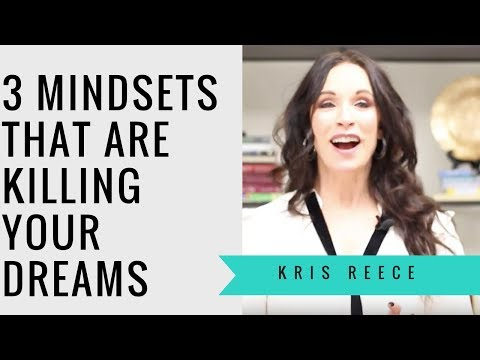 3 Mindsets that are Killing Your Dreams - Kris Reece - Christian Life Coach