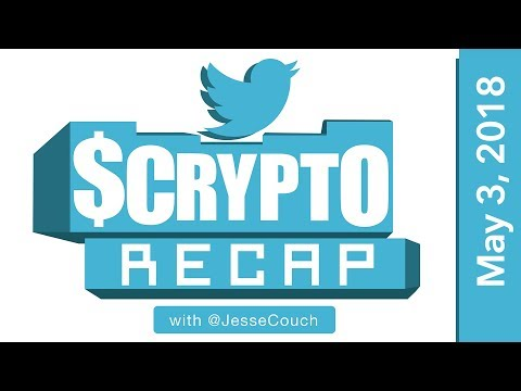 Twitter $Crypto Recap with @Jessecouch - May 4, 2018