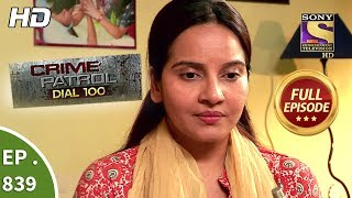 Crime Patrol Dial 100 - Ep 839 - Full Episode - 9th August, 2018