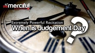 They Ask - When is Judgement Day [Powerful Recitation]
