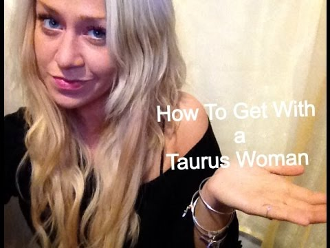 How To Get With a Taurus Woman