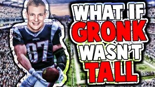 What If Rob Gronkowski Wasn T Tall Madden 17 Challenge