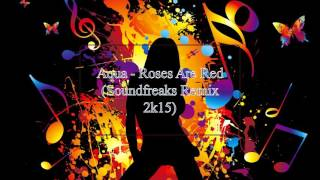 Aqua - Roses Are Red (soundfreaks Remix 2k15)