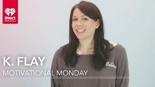 K. Flay   Motivational Monday