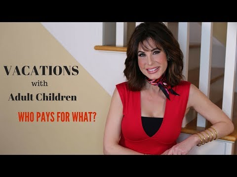 VACATIONS w/ ADULT CHILDREN | Who Pays for What?