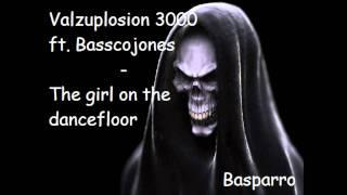 Valzuplosion 3000 & Basscojones - The girl on the dancefloor