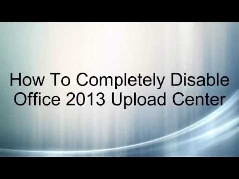 How To Completely Disable Office 2013 Upload Center