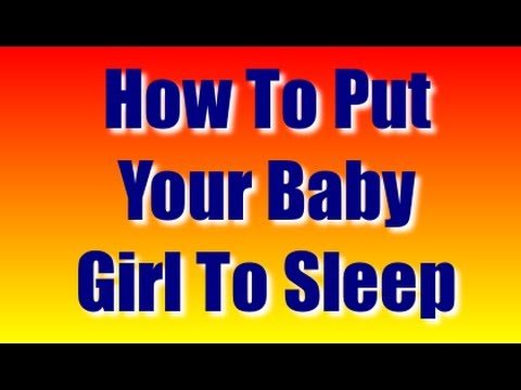 How To Put Your Baby Girl To Sleep - Quick Way For Babies To Fall Asleep Through The Night For Girls