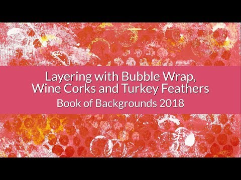 Layering with Bubble Wrap, Wine Corks and Turkey Feathers - Book of Backgrounds