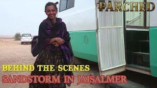 Behind The Scenes | Sandstorm In Jaisalmer | Parched