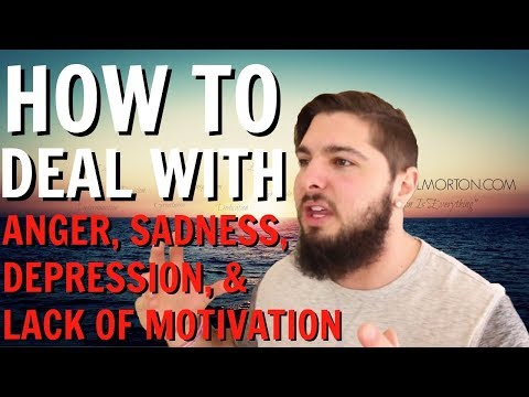 How To Deal With Lack of Motivation, Sadness, Anger and Depression