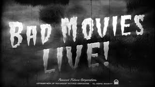 BAD MOVIES LIVE! New Series!