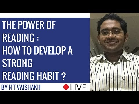 The Power Of Reading - How To Develop A Strong Reading Habit by N T Vaishakh