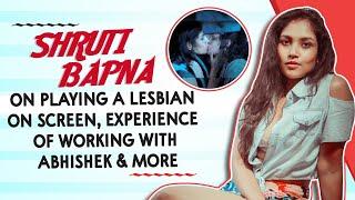 Shruti Bapna Playing On A Lesbian On Screen, Experience Of Working With Abhishek \u0026 More