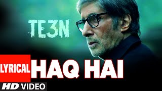 HAQ HAI Lyrical Video Song | TE3N | Amitabh Bachchan, Nawazuddin Siddiqui & Vidya Balan | T-Series